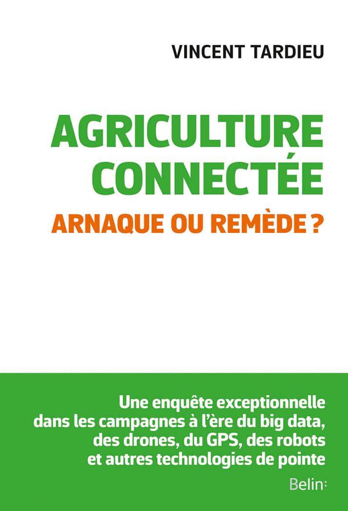 Pendant 18 mois, Vincent Tardieu a interrogé une multitude d'acteurs (agriculteurs, chercheurs, politiques, scientifiques, distributeurs et développeurs d'outils de nouvelles technologies) pour écrire le livre «Agriculture connectée: arnaque ou remède?